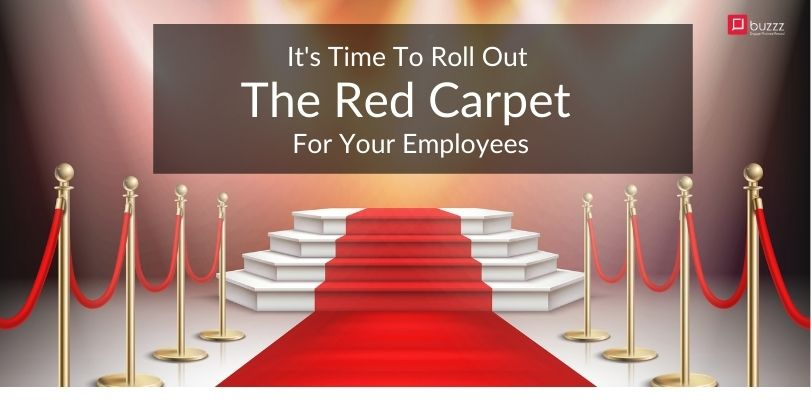It's time to roll out the red carpet for your employees